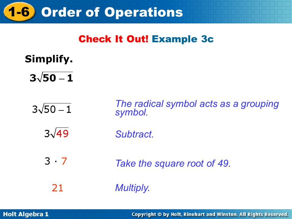 Check It Out! Example 3c Simplify. The radical symbol acts as a grouping symbol. Subtract. 3 · 7.