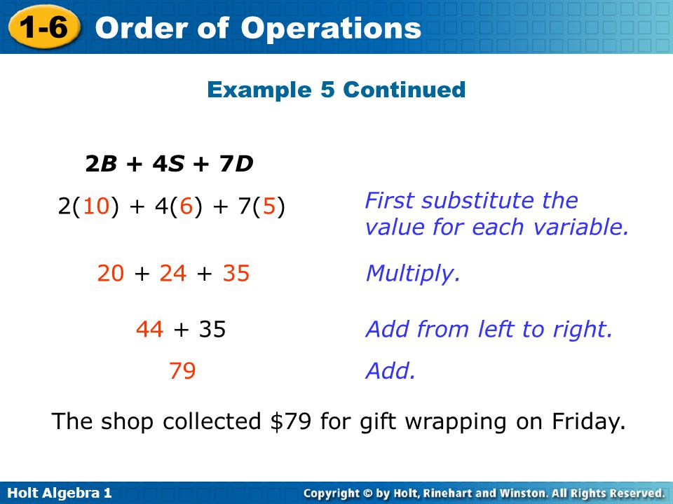 Example 5 Continued 2B + 4S + 7D. First substitute the value for each variable. 2(10) + 4(6) + 7(5)