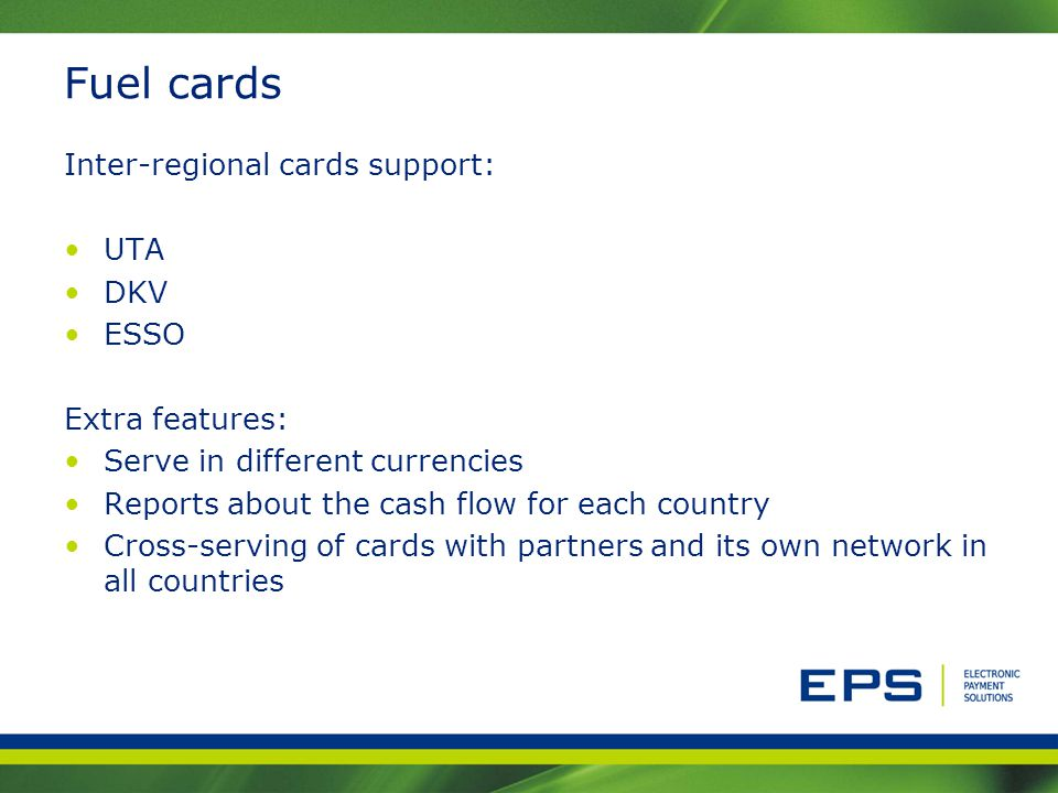 Fuel cards Inter-regional cards support: UTA DKV ESSO Extra features: