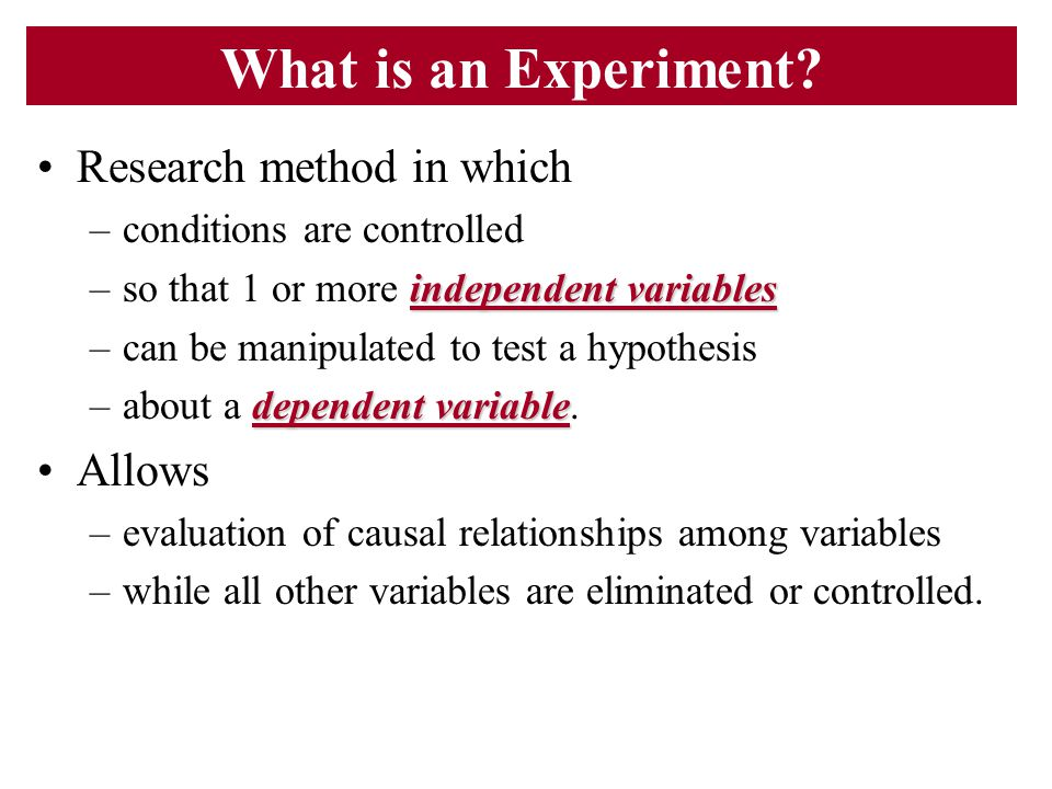 What is an Experiment Research method in which Allows