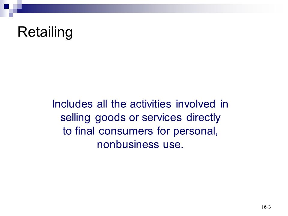 Retailing Includes all the activities involved in