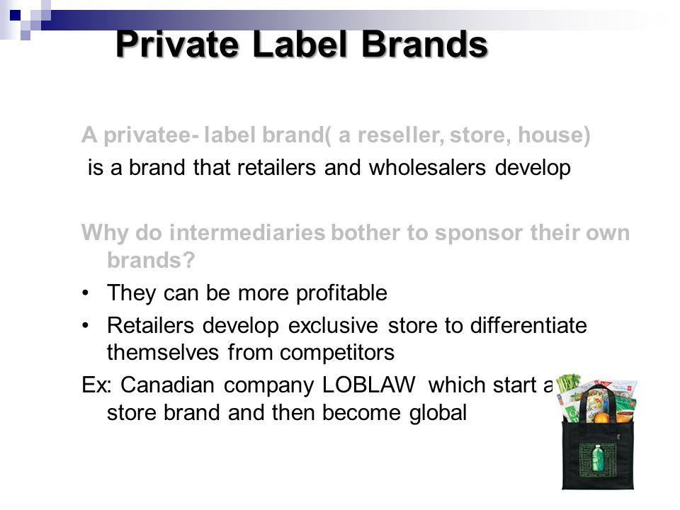 Private Label Brands A privatee- label brand( a reseller, store, house) is a brand that retailers and wholesalers develop.