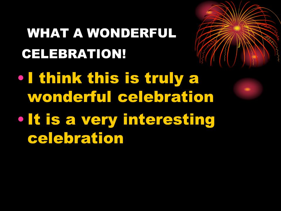 WHAT A WONDERFUL CELEBRATION!