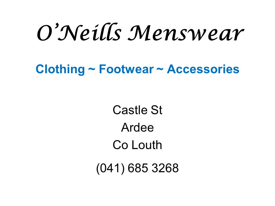 O'Neills Menswear Clothing ~ Footwear ~ Accessories Castle St Ardee Co Louth (041) 685 3268
