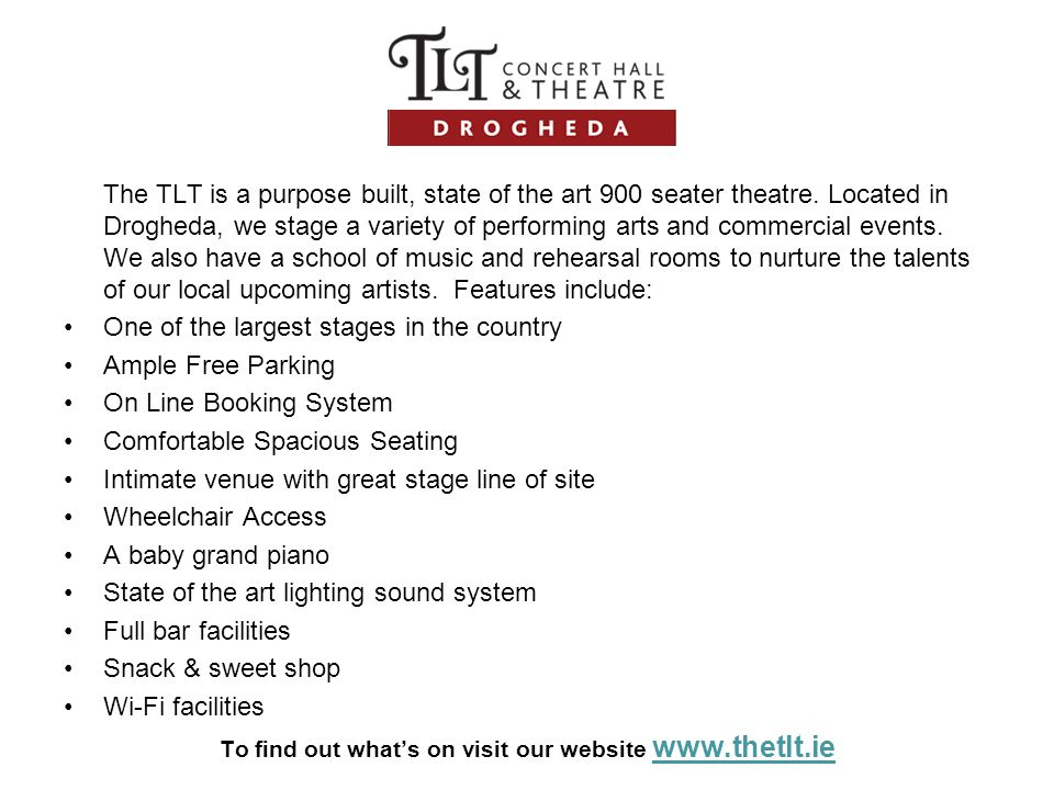 To find out what's on visit our website www.thetlt.ie