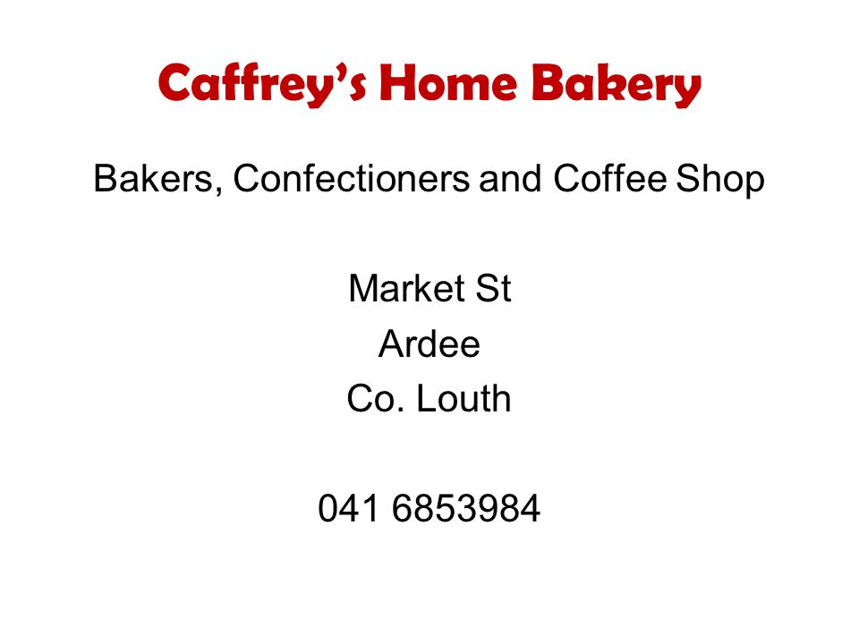 Caffrey's Home Bakery Bakers, Confectioners and Coffee Shop Market St Ardee Co. Louth 041 6853984