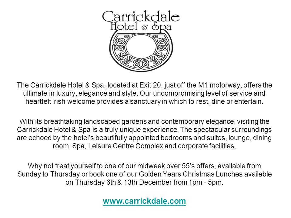 The Carrickdale Hotel & Spa, located at Exit 20, just off the M1 motorway, offers the ultimate in luxury, elegance and style. Our uncompromising level of service and heartfelt Irish welcome provides a sanctuary in which to rest, dine or entertain.