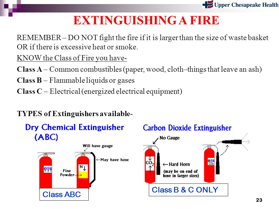 EXTINGUISHING A FIRE REMEMBER – DO NOT fight the fire if it is larger than the size of waste basket OR if there is excessive heat or smoke.