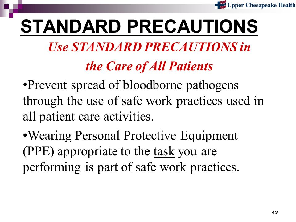 Use STANDARD PRECAUTIONS in the Care of All Patients