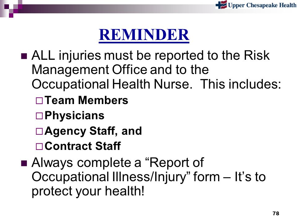 REMINDER ALL injuries must be reported to the Risk Management Office and to the Occupational Health Nurse. This includes: