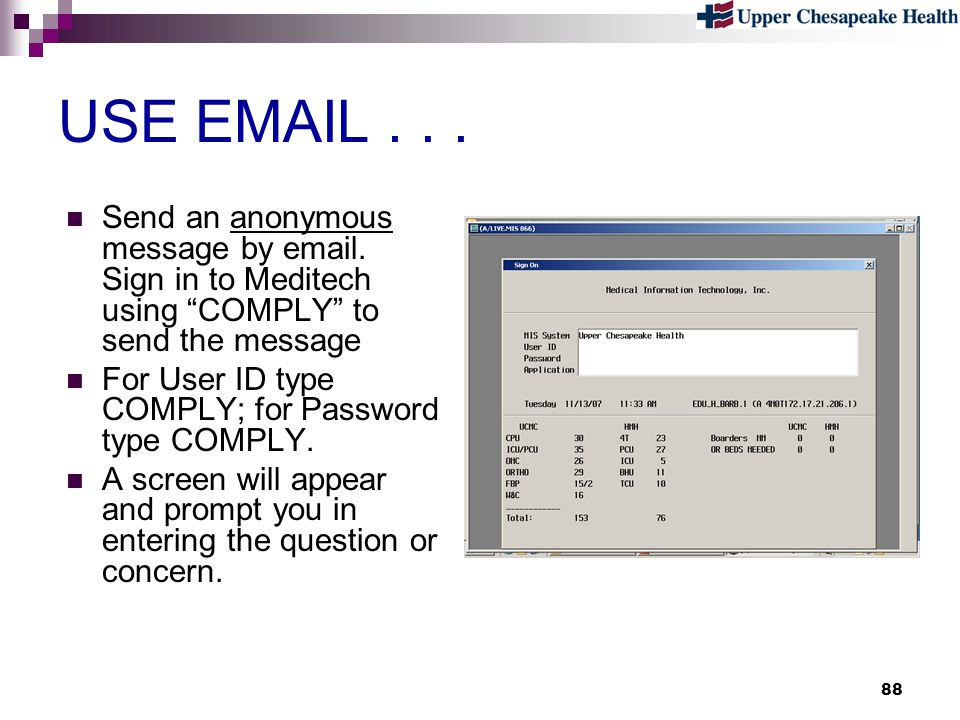 USE EMAIL . . . Send an anonymous message by email. Sign in to Meditech using COMPLY to send the message.