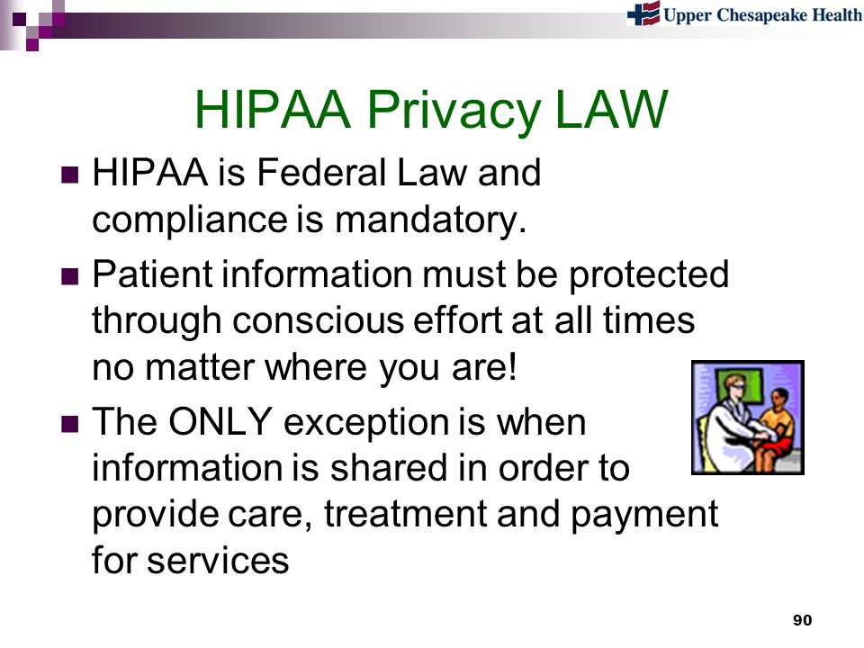 HIPAA Privacy LAW HIPAA is Federal Law and compliance is mandatory.
