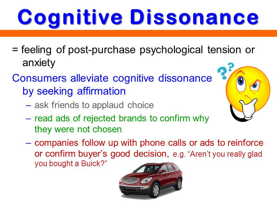 Cognitive Dissonance = feeling of post-purchase psychological tension or anxiety.