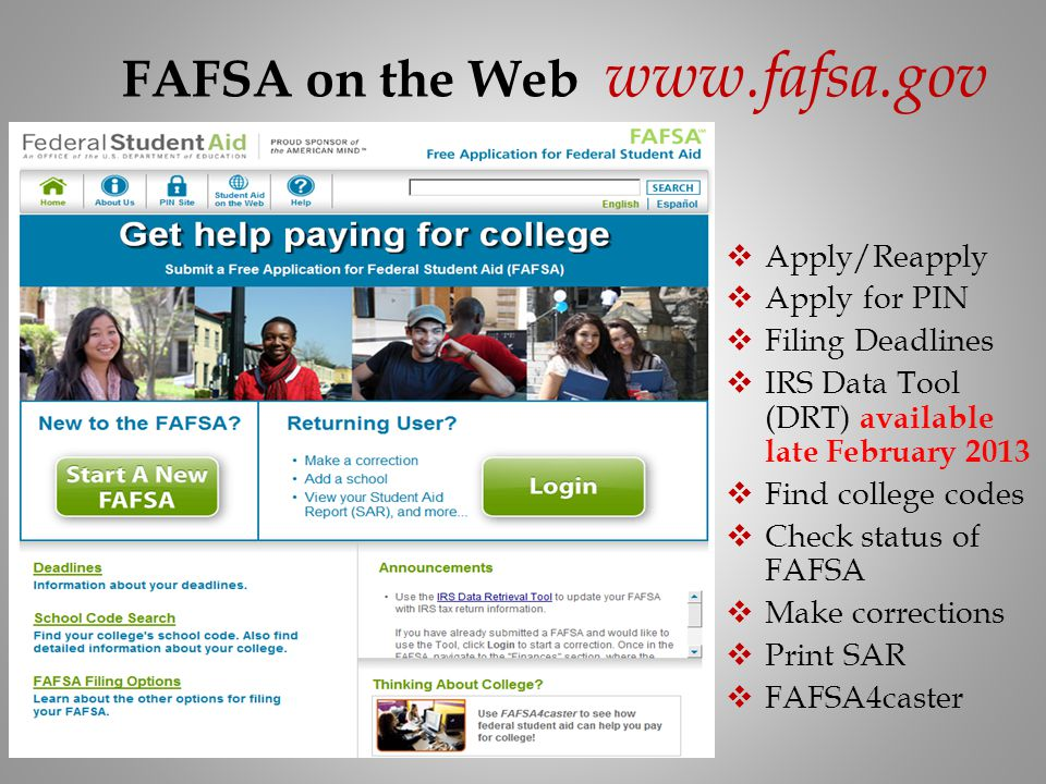 FAFSA on the Web www.fafsa.gov Apply/Reapply. Apply for PIN. Filing Deadlines. IRS Data Tool (DRT) available late February 2013.