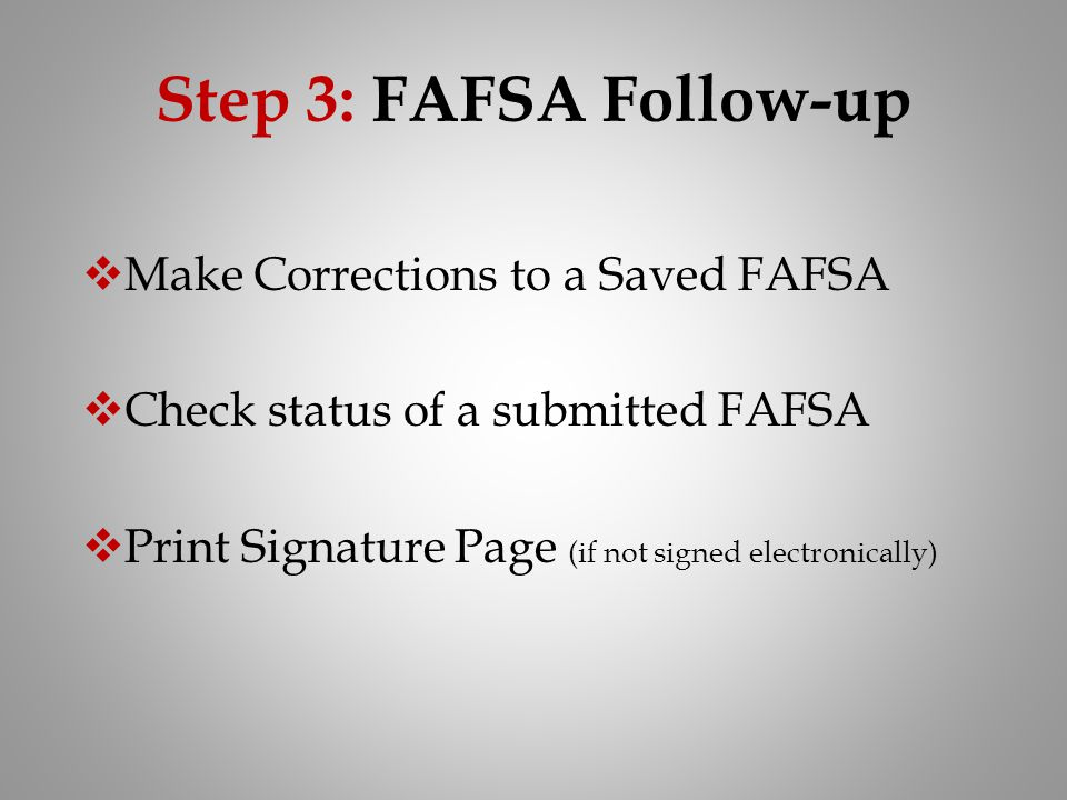 Step 3: FAFSA Follow-up Make Corrections to a Saved FAFSA