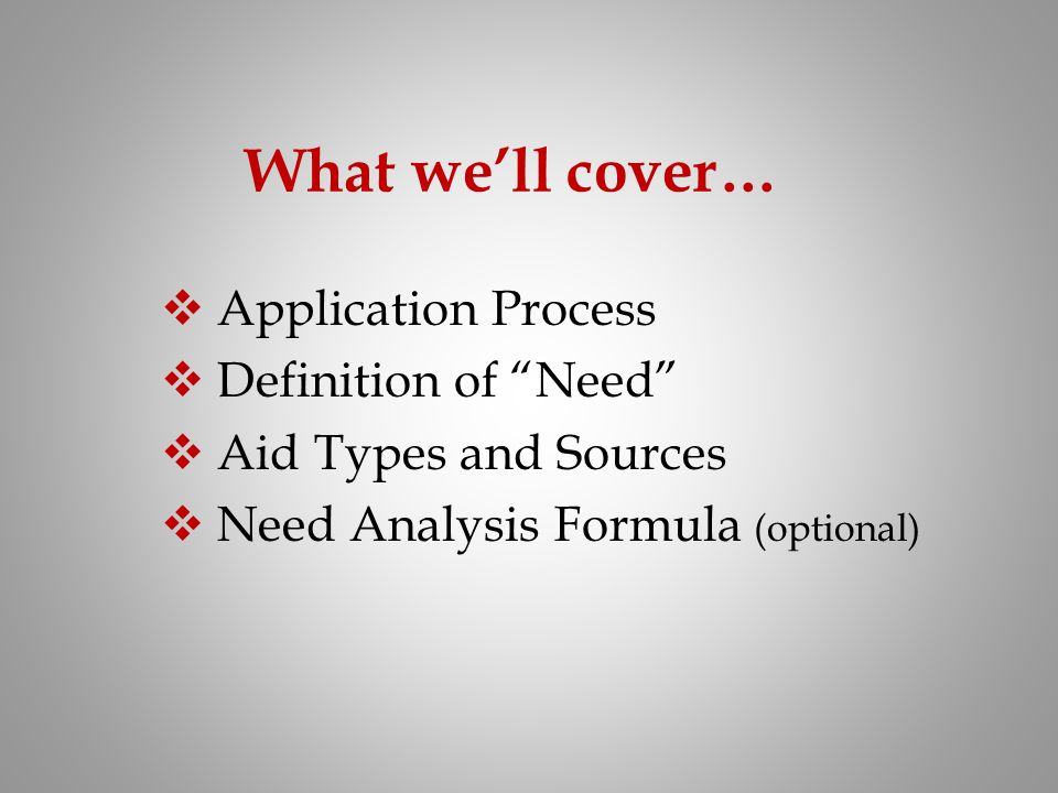 What we'll cover… Application Process Definition of Need