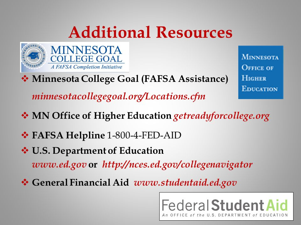 Additional Resources Minnesota College Goal (FAFSA Assistance) minnesotacollegegoal.org/Locations.cfm.