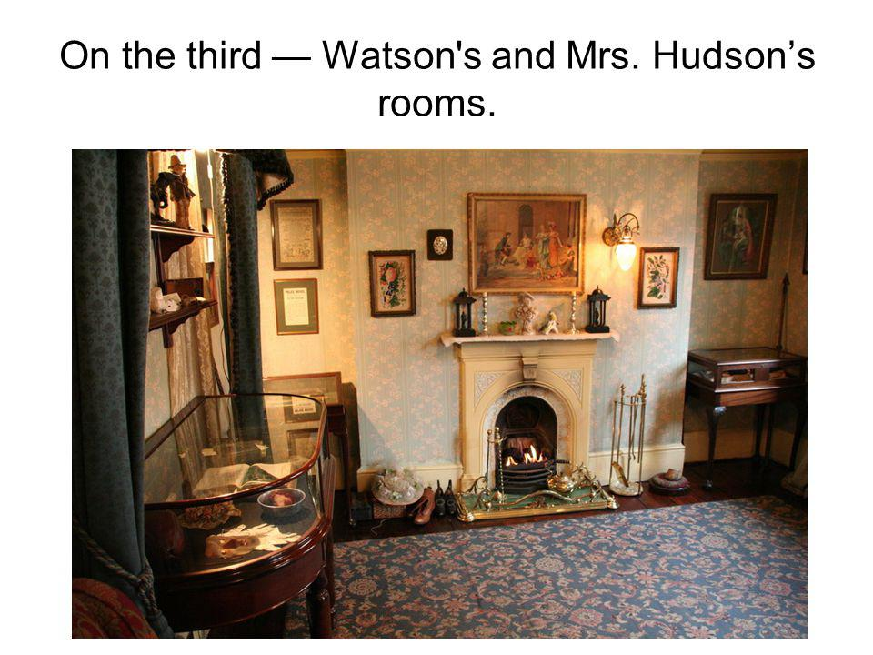 On the third — Watson s and Mrs. Hudson's rooms.