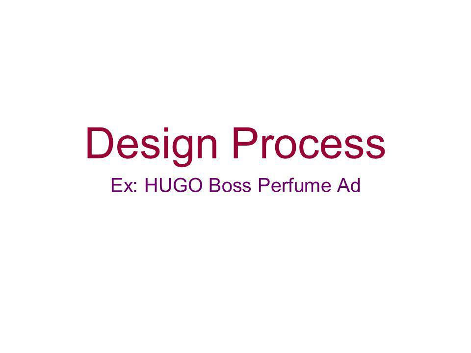 Design Process Ex: HUGO Boss Perfume Ad