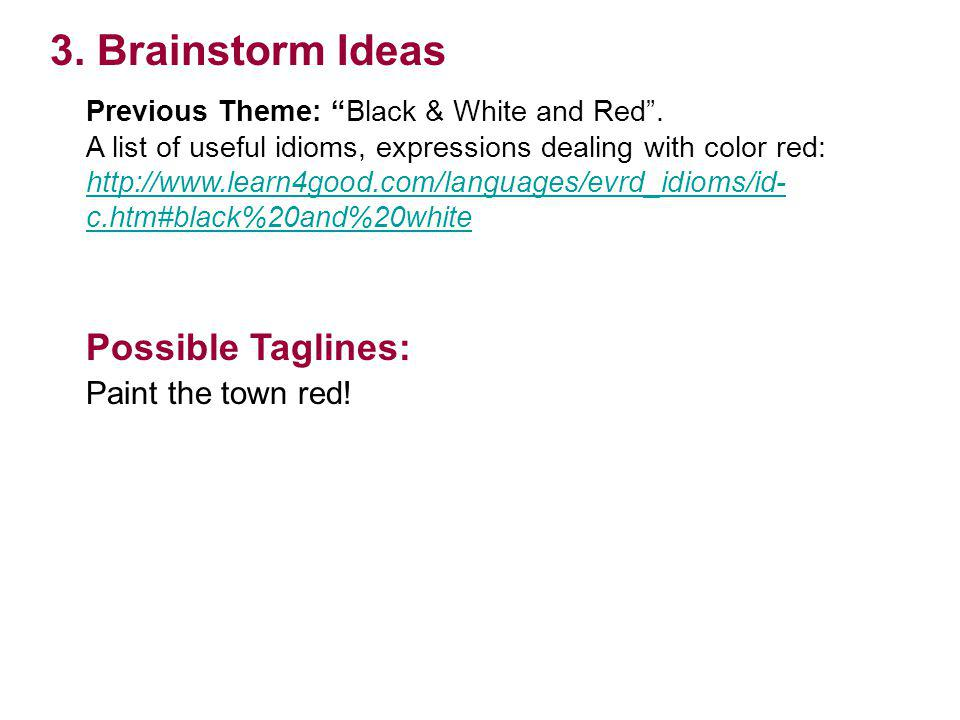 3. Brainstorm Ideas Possible Taglines: Paint the town red!