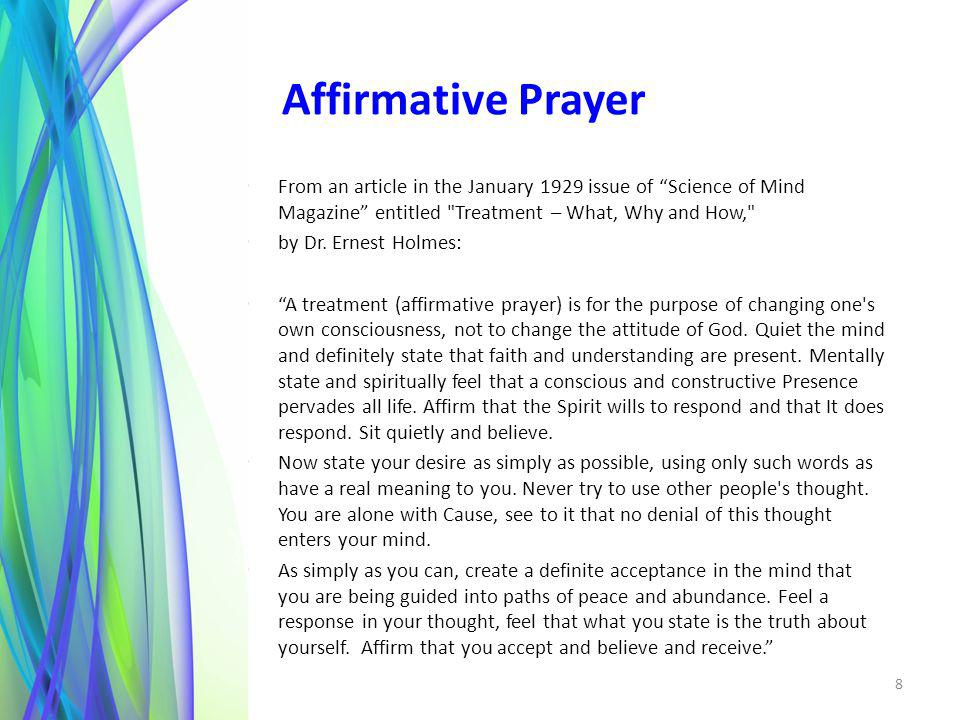 Affirmative Prayer From an article in the January 1929 issue of Science of Mind Magazine entitled Treatment – What, Why and How,