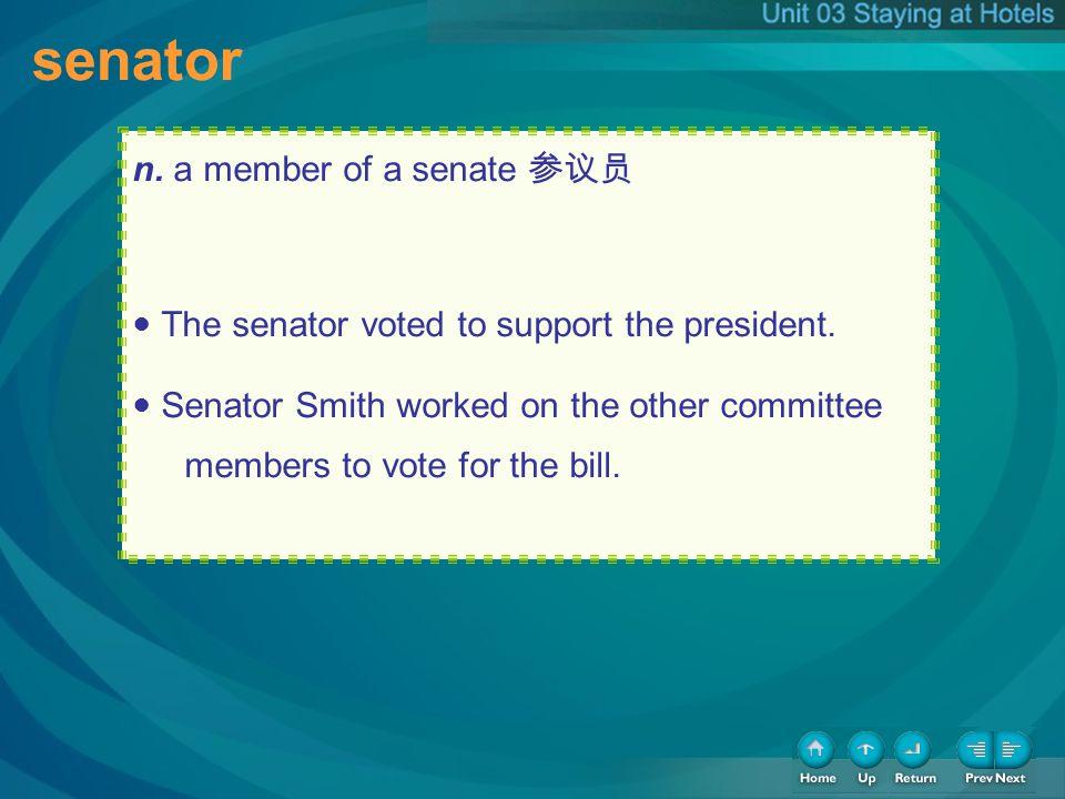 senator senator n. a member of a senate 参议员