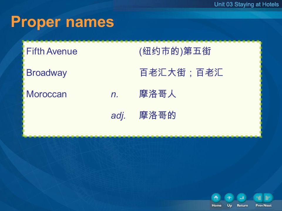 Proper names Proper names Fifth Avenue (纽约市的)第五街 Broadway 百老汇大街;百老汇