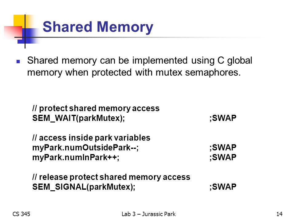 Shared Memory Shared memory can be implemented using C global memory when protected with mutex semaphores.