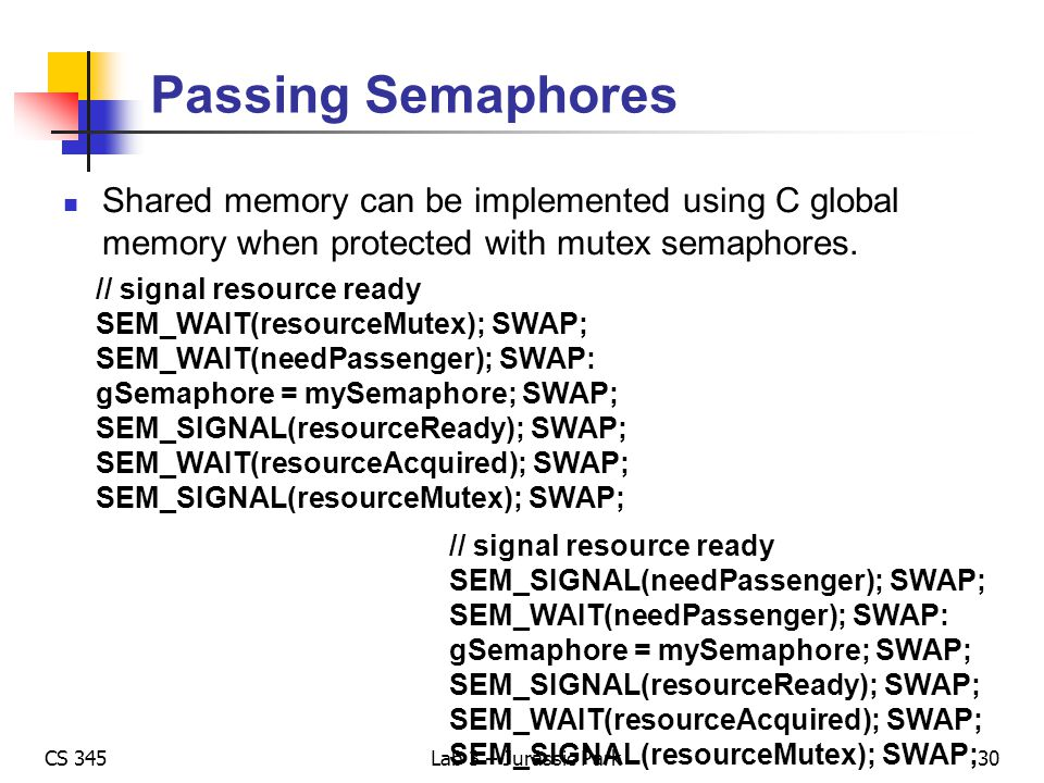 Passing Semaphores Shared memory can be implemented using C global memory when protected with mutex semaphores.
