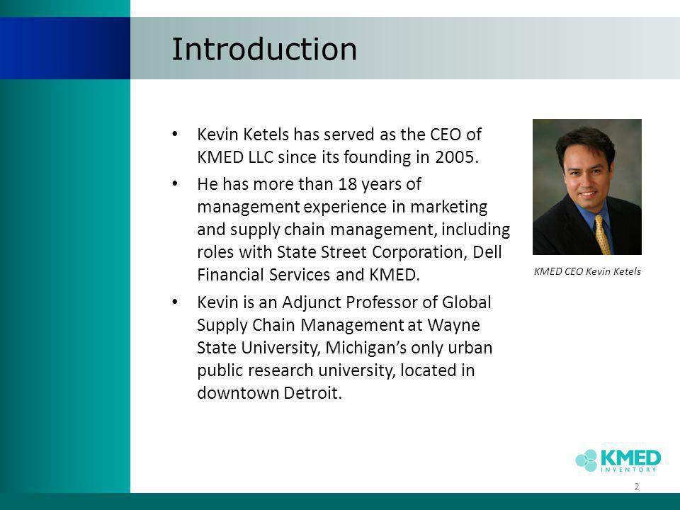 Introduction Kevin Ketels has served as the CEO of KMED LLC since its founding in 2005.