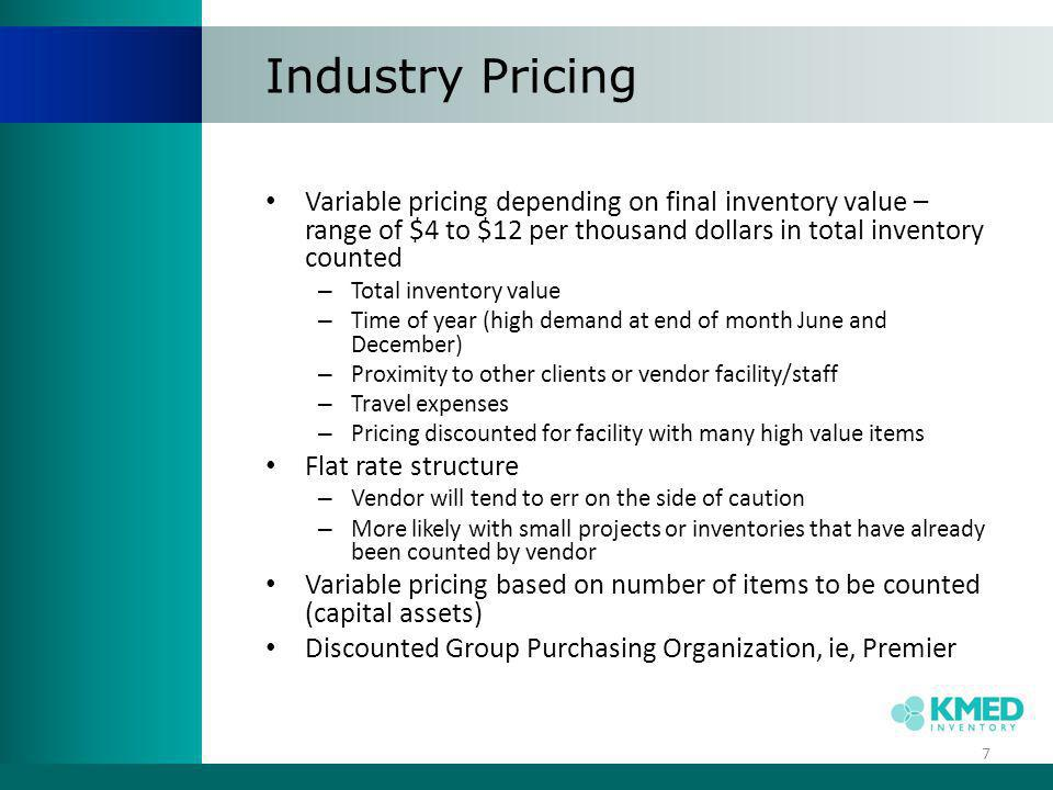 Industry Pricing Variable pricing depending on final inventory value – range of $4 to $12 per thousand dollars in total inventory counted.