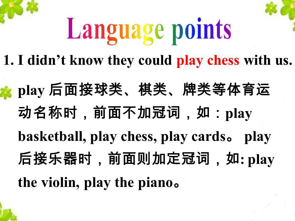 Language points 1. I didn't know they could play chess with us.