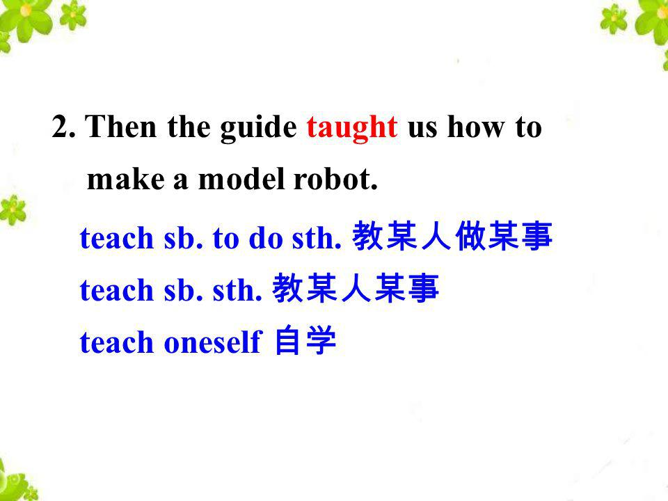 2. Then the guide taught us how to make a model robot.