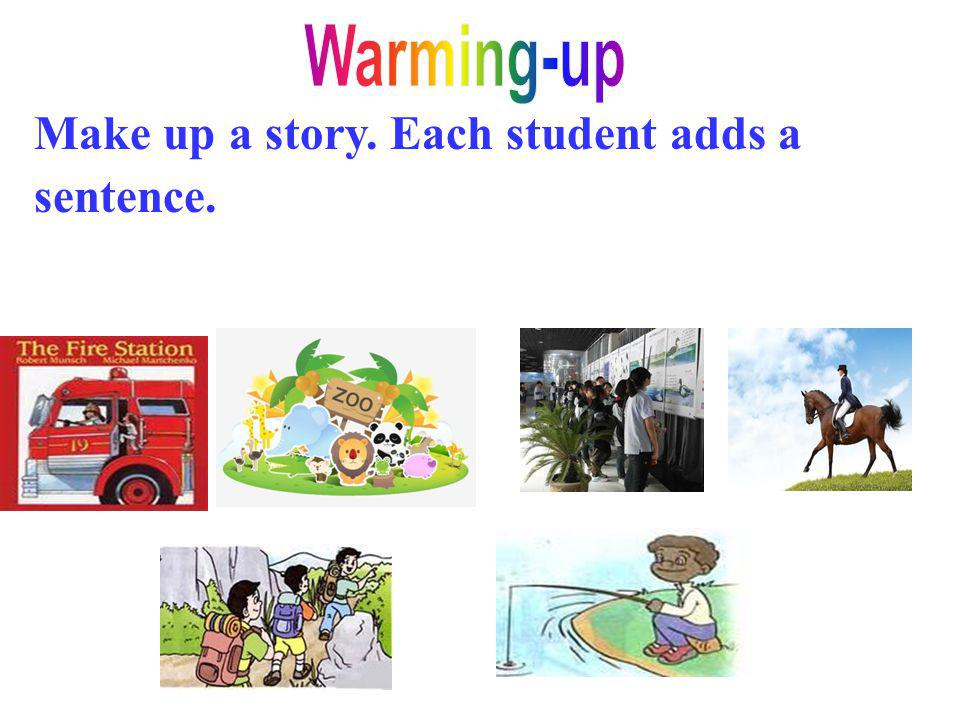 Warming-up Make up a story. Each student adds a sentence.