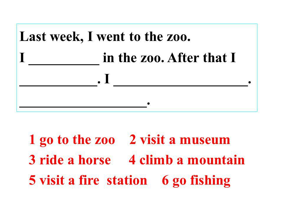 Last week, I went to the zoo.