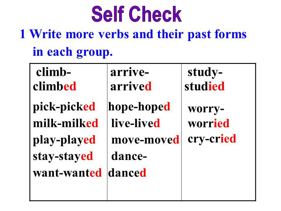 Self Check 1 Write more verbs and their past forms in each group.