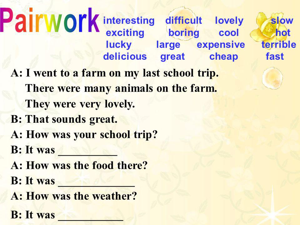 Pairwork A: I went to a farm on my last school trip.