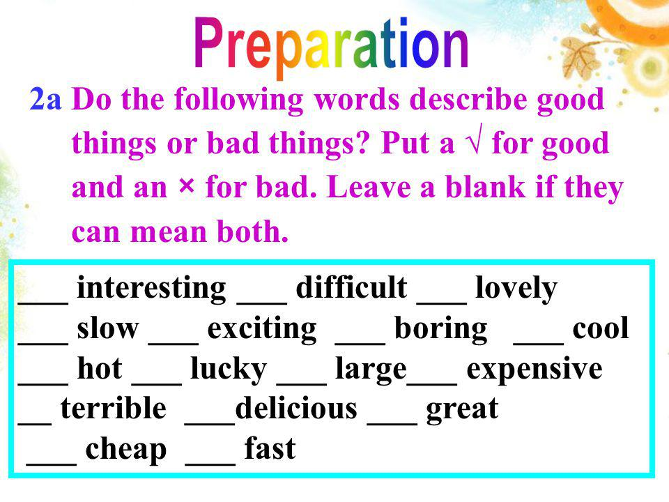 Preparation 2a Do the following words describe good. things or bad things Put a √ for good. and an × for bad. Leave a blank if they.