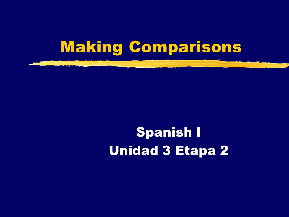 Making Comparisons Spanish I Unidad 3 Etapa 2