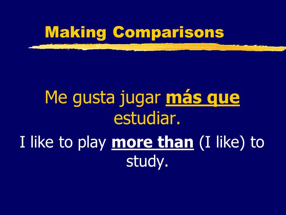 Me gusta jugar más que estudiar.