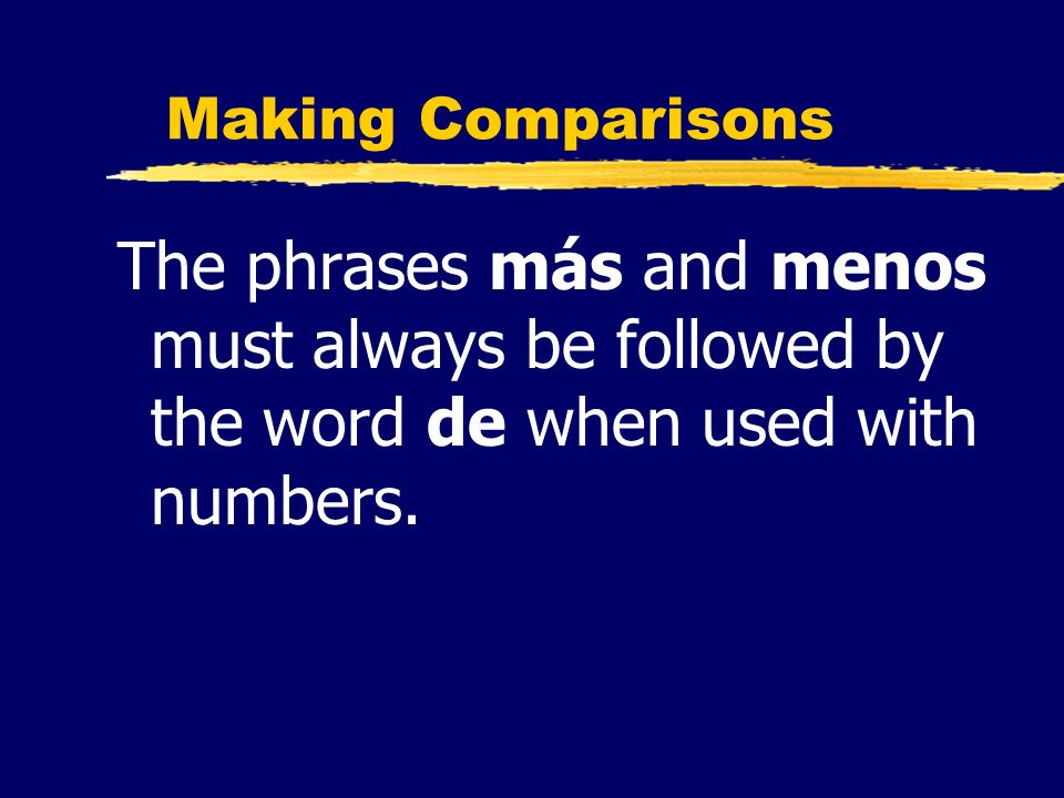 Making ComparisonsThe phrases más and menos must always be followed by the word de when used with numbers.