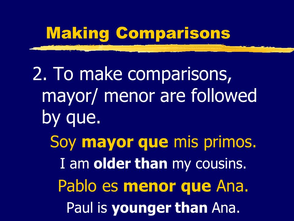 2. To make comparisons, mayor/ menor are followed by que.