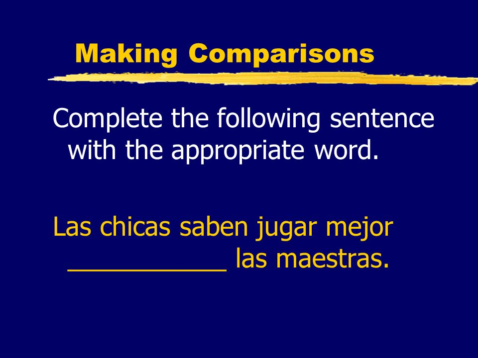 Making ComparisonsComplete the following sentence with the appropriate word.