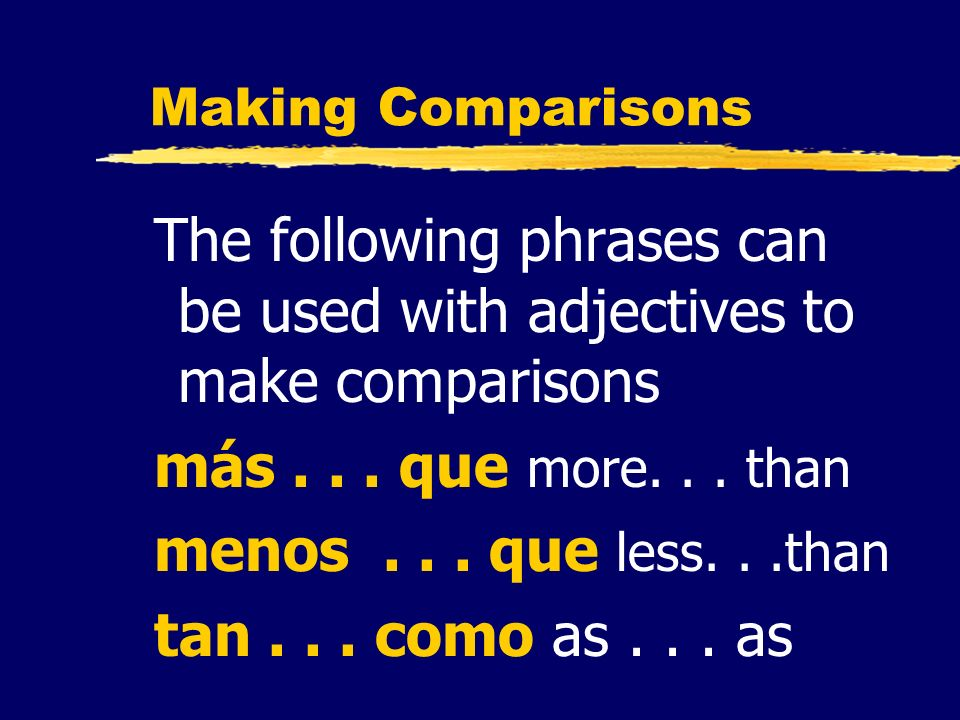 The following phrases can be used with adjectives to make comparisons