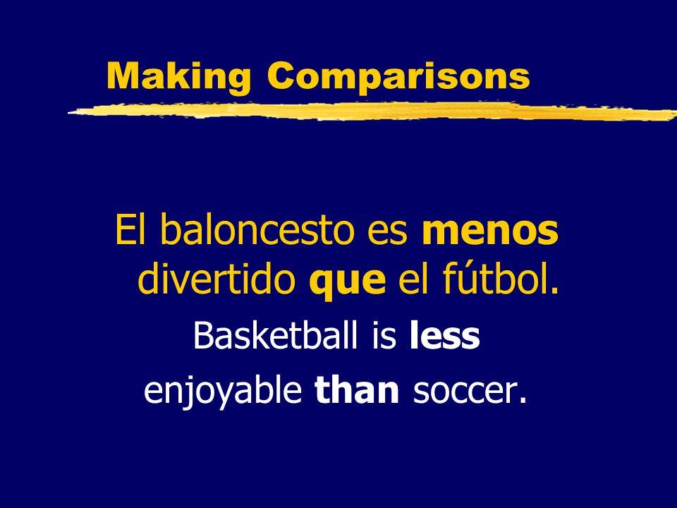 El baloncesto es menos divertido que el fútbol.
