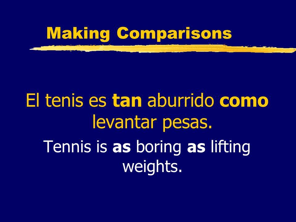 El tenis es tan aburrido como levantar pesas.