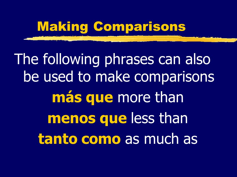 The following phrases can also be used to make comparisons