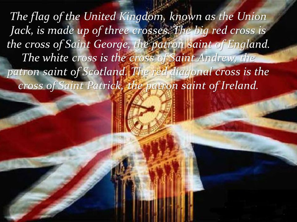 The flag of the United Kingdom, known as the Union Jack, is made up of three crosses.