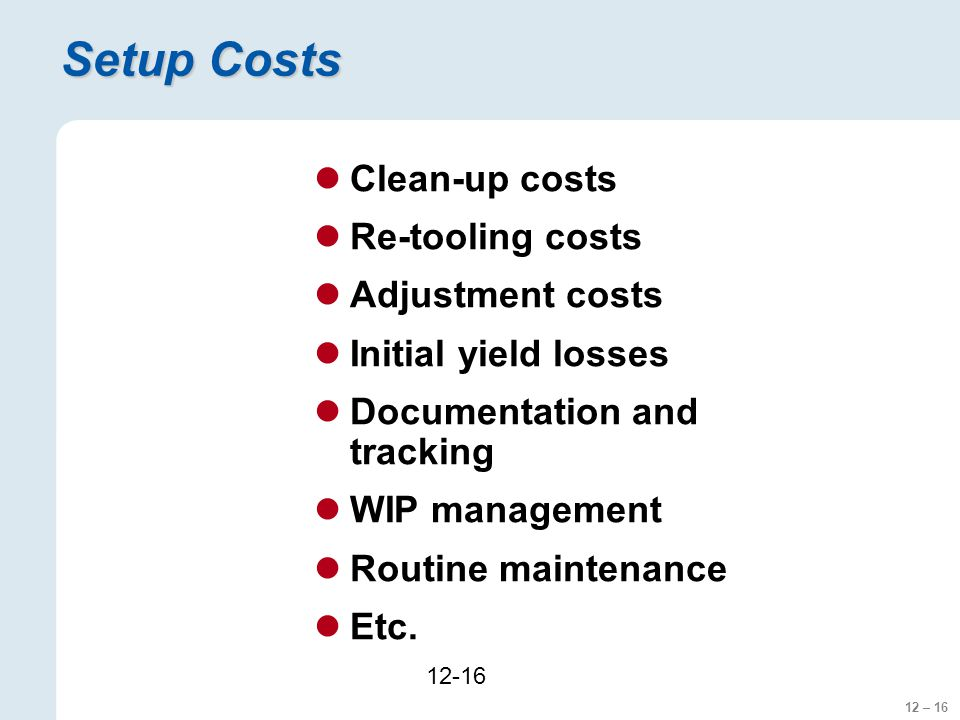 Setup Costs Clean-up costs Re-tooling costs Adjustment costs