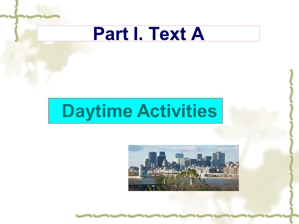 Part I. Text A Daytime Activities